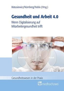 Abbildung von Matusiewicz / Nürnberg / Nobis | Gesundheit und Arbeit 4.0 | 2018 | Wenn Digitalisierung auf Mitar...