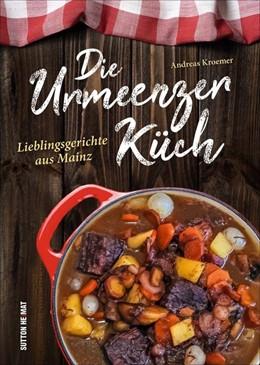Abbildung von Kroemer | Die Urmeenzer Küch | 1. Auflage | 2018 | beck-shop.de