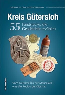 Abbildung von Westheider / Glaw | Kreis Gütersloh. 55 Fundstücke, die Geschichte erzählen | 2018 | Vom Faustkeil bis zur Mausefal...