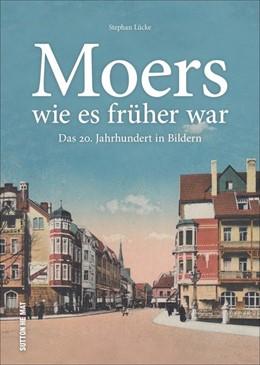 Abbildung von Lücke | Moers wie es früher war | 1. Auflage | 2020 | beck-shop.de
