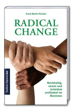 Abbildung von Püschel | Radical Change: Nachhaltig, sozial und trotzdem profitabel im Business | 1. Auflage | 2018 | beck-shop.de