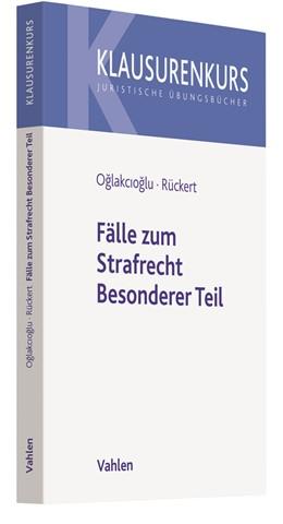 Abbildung von Oglakcioglu / Rückert | Fälle zum Strafrecht Besonderer Teil | 2018