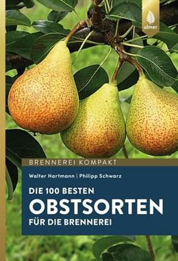 Abbildung von Hartmann / Schwarz | Die 100 besten Obstsorten für die Brennerei | 1. Auflage | 2018 | beck-shop.de