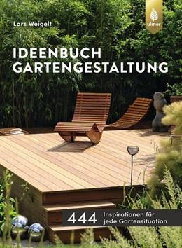 Abbildung von Weigelt | Ideenbuch Gartengestaltung | 1. Auflage | 2018 | beck-shop.de