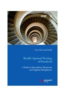 Abbildung von McGrath-Merkle   Berulle's Spiritual Theology of Priesthood   2018   A Study in Speculative Mystici...   12