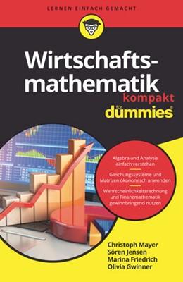 Abbildung von Mayer / Jensen / Gwinner | Wirtschaftsmathematik kompakt für Dummies | 2018
