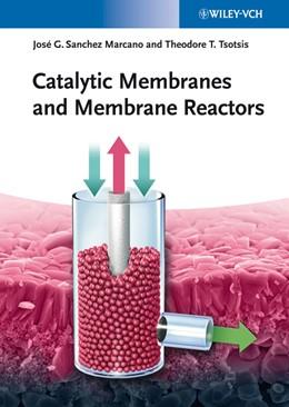 Abbildung von Sanchez Marcano / Tsotsis | Catalytic Membranes and Membrane Reactors | 2. Auflage | 2021 | beck-shop.de