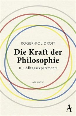 Abbildung von Droit | Die Kraft der Philosophie | 2018 | 101 Alltagsexperimente