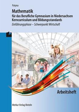 Abbildung von Patyna | Mathematik für das Berufliche Gymnasium in Niedersachsen - Kerncurriculum und Bildungsstandards. Arbeitsheft | 1. Auflage | 2018 | beck-shop.de