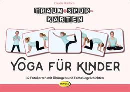 Abbildung von Hohloch   Träum+Spür-Karten: Yoga für Kinder   2018   32 Fotokarten mit Übungen und ...