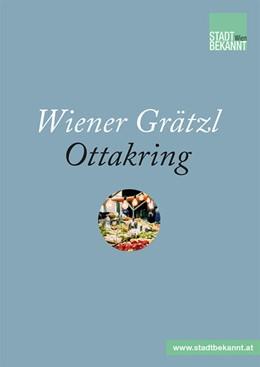 Abbildung von Stadtbekannt. at / STADTBEKANNT Medien GmbH   Wiener Grätzl - Ottakring   1. Auflage   2018   beck-shop.de