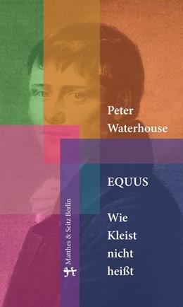 Abbildung von Waterhouse | Equus. Wie Kleist nicht heißt | 1. Auflage | 2018 | beck-shop.de