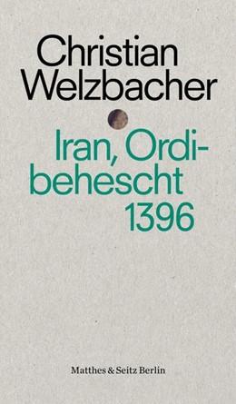 Abbildung von Welzbacher | Iran, Ordibehescht 1396 | 1. Auflage | 2018 | beck-shop.de