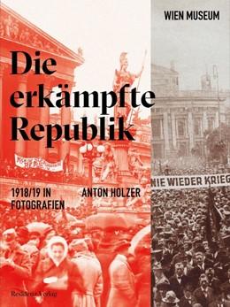 Abbildung von Holzer   Die erkämpfte Republik   2018   1918/19 in Fotografien