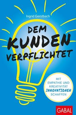 Abbildung von Gerstbach   Dem Kunden verpflichtet   2018   Mit Empathie und Kreativität I...