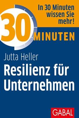 Abbildung von Heller | 30 Minuten Resilienz für Unternehmen | 1. Auflage | 2018 | beck-shop.de