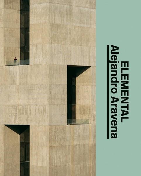 Alejandro Aravena - ELEMENTAL | Juul Holm / Kallehauge / Rydal Jørgensen, 2018 | Buch (Cover)