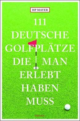 Abbildung von Mayer   111 deutsche Golfplätze, die man erlebt haben muss   1. Auflage   2021   Reiseführer