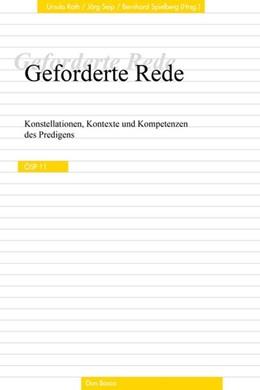 Abbildung von Roth / Seip | Geforderte Rede. Konstellationen, Kontexte und Kompetenzen des Predigens. ÖSP, Band 11 | 1. Auflage | 2018 | beck-shop.de