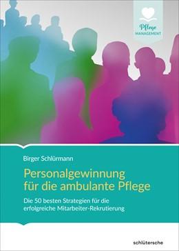 Abbildung von Schlürmann | Personalgewinnung für die ambulante Pflege | 2018 | Die besten Strategien und Meth...