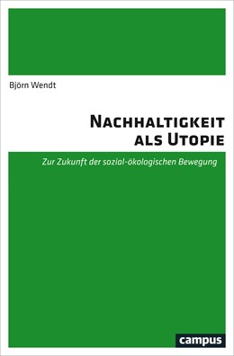 Abbildung von Wendt   Nachhaltigkeit als Utopie   2018   Zur Zukunft der sozial-ökologi...