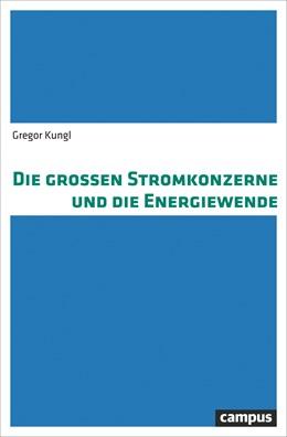 Abbildung von Kungl | Die großen Stromkonzerne und die Energiewende | 1. Auflage | 2018 | beck-shop.de