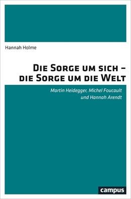 Abbildung von Holme   Die Sorge um sich - die Sorge um die Welt   2018   Martin Heidegger, Michel Fouca...