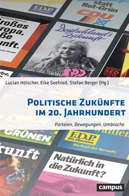 Abbildung von Hölscher / Seefried / Berger | Politische Zukünfte im 20. Jahrhundert | 2020 | Parteien, Bewegungen, Umbrüche
