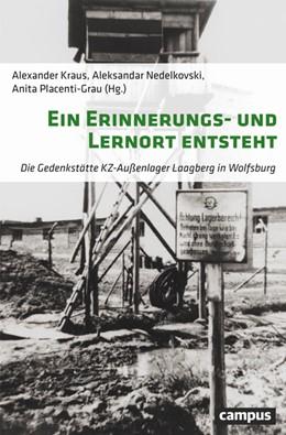 Abbildung von Kraus / Nedelkovski | Ein Erinnerungs- und Lernort entsteht | 1. Auflage | 2018 | beck-shop.de