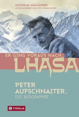 Abbildung von Mailänder | Er ging voraus nach Lhasa | 2019 | Peter Aufschnaiter. Die Biogra...