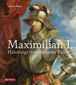 Abbildung von Weiss   Maximilian I.   1. Auflage   2018   beck-shop.de