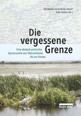 Abbildung von Jajesniak-Quast / Rada | Die vergessene Grenze | 2. Auflage | 2018 | beck-shop.de