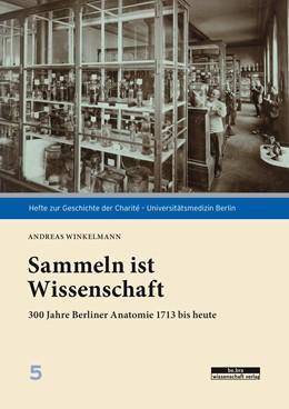 Abbildung von Winkelmann | Sezieren und Sammeln | 2018 | 300 Jahre Berliner Anatomie 17...