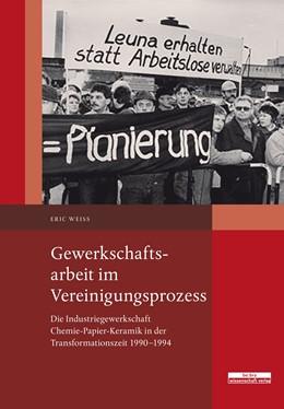Abbildung von Weiß | Gewerkschaftsarbeit im Vereinigungsprozess | 1. Auflage | 2018 | beck-shop.de