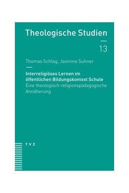Abbildung von Schlag / Suhner   Interreligiöses Lernen im öffentlichen Bildungskontext Schule   2018   Eine theologisch-religionspäda...