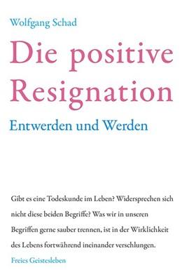 Abbildung von Schad | Die positive Resignation | 2019 | Werden und Entwerden
