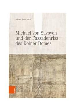 Abbildung von Böker | Michael von Savoyen und der Fassadenriss des Kölner Doms | 2018