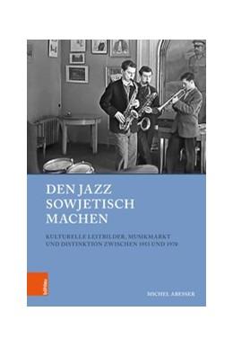 Abbildung von Abeßer | Den Jazz sowjetisch machen | 2018 | Kulturelle Leitbilder, Musikma...