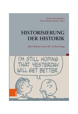 Abbildung von Sandkühler / Blanke | Historisierung der Historik | 2018 | Jörn Rüsen zum 80. Geburtstag