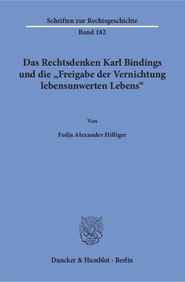 Abbildung von Hilliger   Das Rechtsdenken Karl Bindings und die »Freigabe der Vernichtung lebensunwerten Lebens«.   1. Auflage   2018