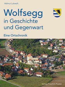 Abbildung von Lukesch | Wolfsegg in Geschichte und Gegenwart | 1. Auflage | 2019 | beck-shop.de