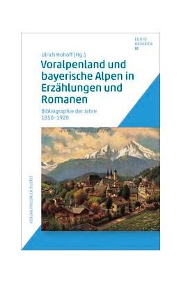 Abbildung von Hohoff | Voralpenland und bayerische Alpen in Erzählungen und Romanen | 2018 | Bibliographie der Jahre 1850-1...