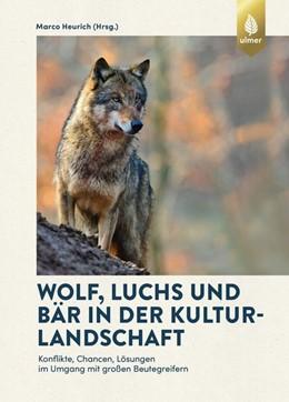 Abbildung von Heurich   Wolf, Luchs und Bär in der Kulturlandschaft   2019   Konflikte, Chancen, Lösungen i...