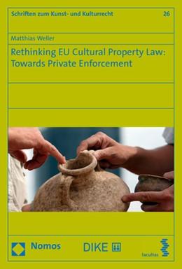 Abbildung von Weller   Rethinking EU Cultural Property Law: Towards Private Enforcement   1. Auflage   2018   26   beck-shop.de