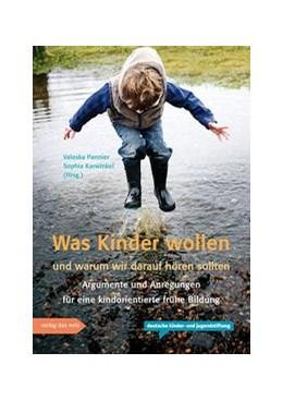 Abbildung von Pannier / Karwinkel   Was Kinder wollen und warum wir darauf hören sollten   1. Auflage   2018   beck-shop.de