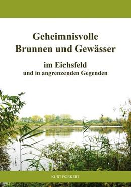 Abbildung von Porkert | Geheimnisvolle Brunnen und Gewässer im Eichsfeld und in angrenzenden Gegenden | 2018