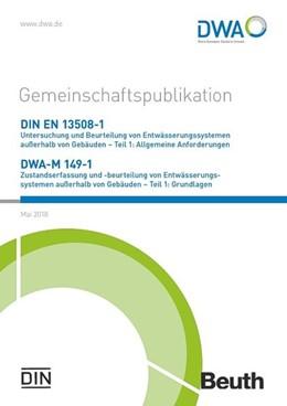 Abbildung von DIN EN 13508-1 Untersuchung und Beurteilung von Entwässerungssystemen außerhalb von Gebäuden - Teil 1: Allgemeine Anforderungen und DWA-M 149-1 Zustandserfasssung und -beurteilung von Entwässerungssystemen außerhalb von Gebäuden - Teil 1: Grundlagen | Mai 2018 | 2018