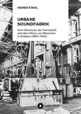 Abbildung von Stahl | Urbane Soundfabrik | 1. Auflage | 2021 | beck-shop.de