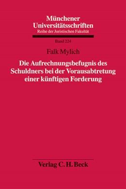 Abbildung von Mylich   Die Aufrechnungsbefugnis des Schuldners bei der Vorausabtretung einer künftigen Forderung   1. Auflage   2008   Band 224   beck-shop.de