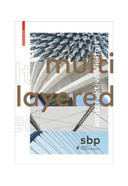 Abbildung von Schlaich Bergermann Partner | Multilayered | 2019 | Konstruktive Vielfalt